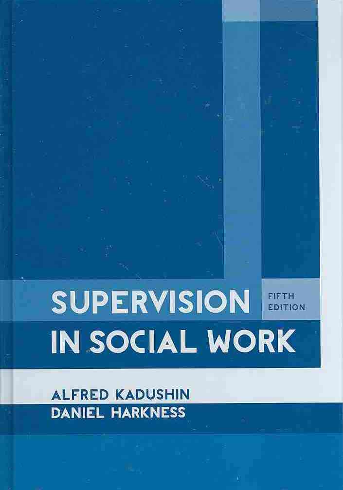Supervision in Social Work By Kadushin, Alfred/ Harkness, Daniel